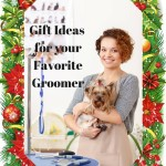 For Your Pet's Favorite People- Gifts For The Groomer